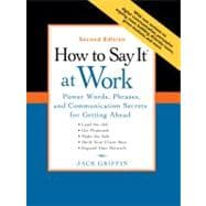 How to Say It at Work, Second Edition Power Words, Phrases, and Communication Secrets for GettingAhead