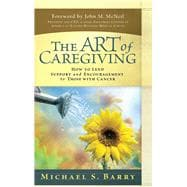 The Art of Caregiving How to Lend Support and Encouragement to Those with Cancer