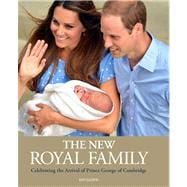 The New Royal Family Celebrating the Arrival of Prince George of Cambridge