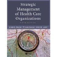 Strategic Management of Health Care Organizations, 5th Edition