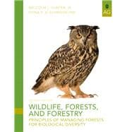 Wildlife, Forests and Forestry : Principles of Managing Forests for Biological Diversity