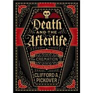 Death and the Afterlife A Chronological Journey, from Cremation to Quantum Resurrection