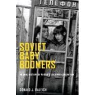 Soviet Baby Boomers An Oral History of Russia's Cold War Generation