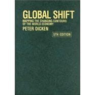 Global Shift, Fifth Edition Mapping the Changing Contours of the World Economy