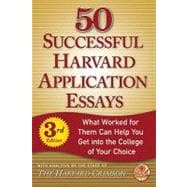 50 Successful Harvard Application Essays, Third Edition; What Worked for Them Can Help You Get into the College of Your Choice