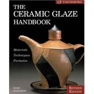 The Ceramic Glaze Handbook Materials, Techniques, Formulas