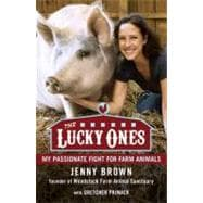 The Lucky Ones My Passionate Fight for Farm Animals
