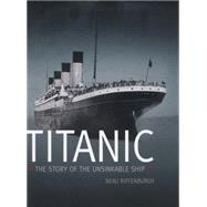 Titanic The Story of the Unsinkable Ship