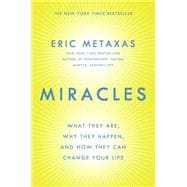 Miracles What They Are, Why They Happen, and How They Can Change Your Life
