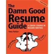 Damn Good Resume Guide : A Crash Course in Resume Writing