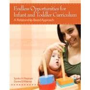 Endless Opportunities for Infant and Toddler Curriculum : A Relationship-Based Approach