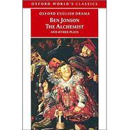 The Alchemist and Other Plays Volpone, or The Fox; Epicene, or The Silent Woman; The Alchemist; Bartholomew Fair