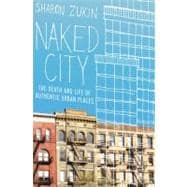 Naked City : The Death and Life of Authentic Urban Places