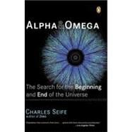 Alpha and Omega : The Search for the Beginning and End of the Universe