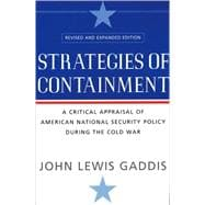 Strategies of Containment : A Critical Appraisal of American National Security Policy During the Cold War