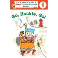 Richard Scarry's Readers (Level 1): Go, Huckle, Go!