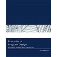Principles of Program Design: Problem-Solving with JavaScript, 1st Edition