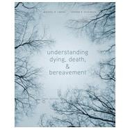 Understanding Dying, Death, and Bereavement, 8th Edition