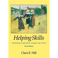 Helping Skills : Facilitating Exploration, Insight, and Action