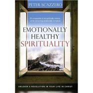 Emotionally Healthy Spirituality : Unleashing the Power of Authentic Life in Christ