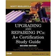 Upgrading and Repairing PCs : A+ Certification Study Guide