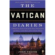 The Vatican Diaries A Behind-the-Scenes Look at the Power, Personalities, and Politics at the Heart of the Catholic Church