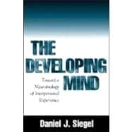 The Developing Mind How Relationships and the Brain Interact to Shape Who We Are