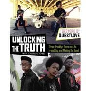 Unlocking the Truth: The Story: Three Brooklyn Teens on Life, Friendship and Making the Band
