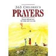 365 Children's Prayers : Prayers Old and New for Today and Everyday