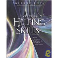 Exercises in Helping Skills for Egan's The Skilled Helper: A Problem Management and Opportunity Development Approach to Helping, 8th