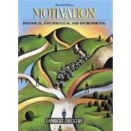 Motivation : Biological, Psychological, and Environmental