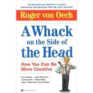 Whack on the Side of the Head : How You Can Be More Creative