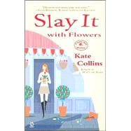 Slay it with Flowers A Flower Shop Mystery