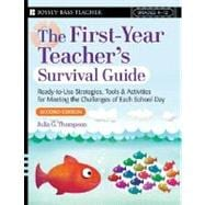 First-Year Teacher's Survival Guide : Ready-to-Use Strategies, Tools and Activities for Meeting the Challenges of Each School Day