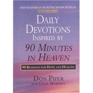 Daily Devotions Inspired by 90 Minutes in Heaven : 90 Readings for Hope and Healing