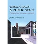 Democracy and Public Space The Physical Sites of Democratic Performance