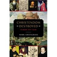 Christendom Destroyed Europe 1517-1648