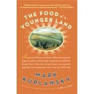 Food of a Younger Land : A Portrait of American Food - Before the National Highway System, Before Chain Restaurants, and Before Frozen Food, When the Nation's Food Was Seasonal, Regional, and Traditional - From the Los