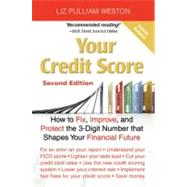Your Credit Score : How to Fix, Improve, and Protect the 3-Digit Number That Shapes Your Financial Future