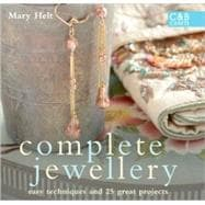 Complete Jewellery Easy Techniques and 25 Great Projects
