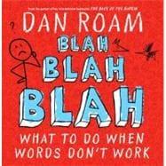 Blah Blah Blah : What to Do When Words Don�t Work