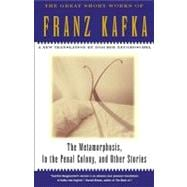 Metamorphosis, in the Penal Colony and Other Stories : The Great Short Works of Franz Kafka