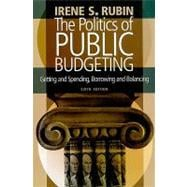 Politics of Public Budgeting: Getting and Spending, Borrowing and Balancing, 6th Edition