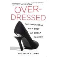 Over - Dressed : The Shockingly High Cost of Cheap Fashion