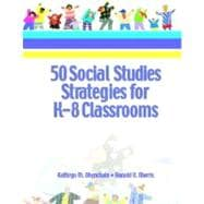 Fifty (50)  Social Studies Strategies for K-8 Classrooms