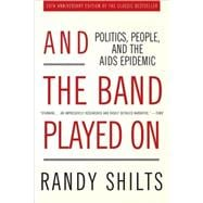 And the Band Played On Politics, People, and the AIDS Epidemic, 20th-Anniversary Edition
