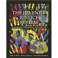 The Juvenile Justice System Delinquency, Processing, and the Law