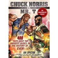 Chuck Norris vs. Mr. T. : 400 Facts about the Baddest Dudes in the History of Ever