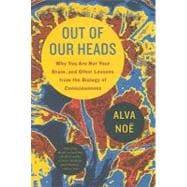 Out of Our Heads Why You Are Not Your Brain, and Other Lessons from the Biology of Consciousness