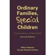 Ordinary Families, Special Children, Second Edition A Systems Approach to Childhood Disability